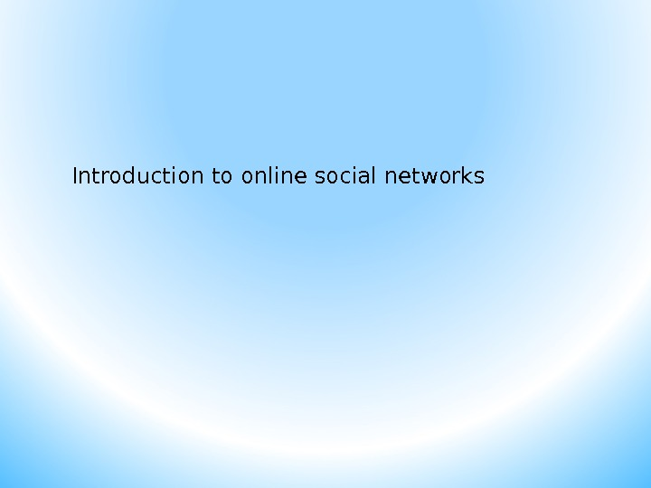 Introduction to online social networks