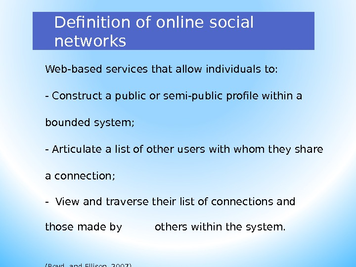 Definition of online social networks Web-based services that allow individuals to: - Construct a public or