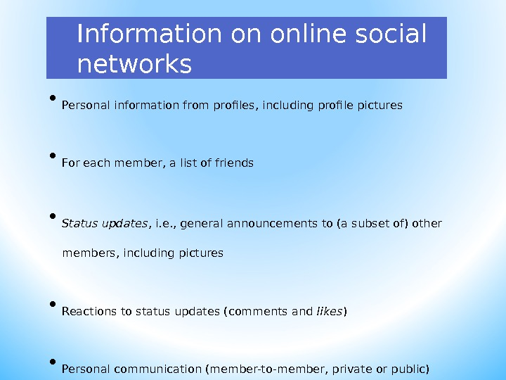 Information on online social networks • Personal information from profiles, including profile pictures • For each