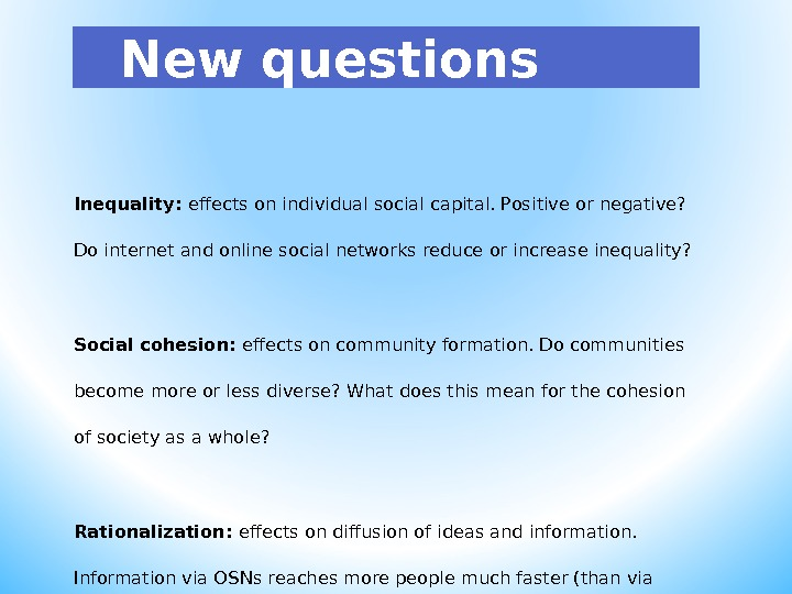 New questions Inequality:  effects on individual social capital. Positive or negative?  Do internet and