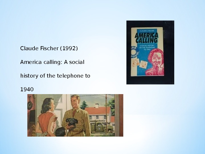 Claude Fischer (1992) America calling: A social history of the telephone to 1940