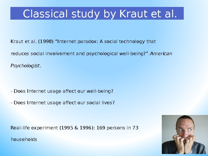 "26 Classical study by Kraut et al. (1998) ""Internet paradox: A social technology that reduces social"