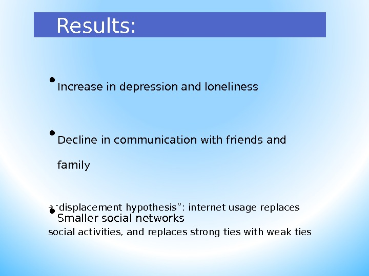 Results:  • Increase in depression and loneliness • Decline in communication with friends and family