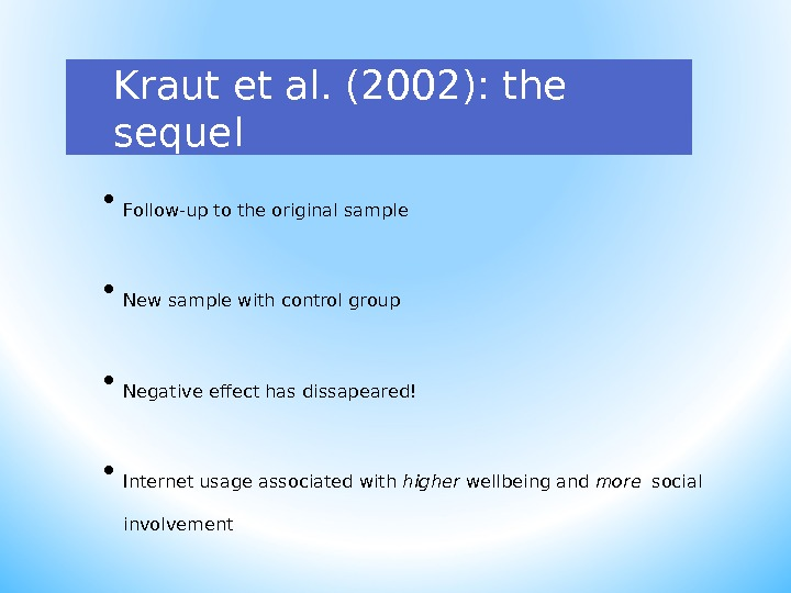 Kraut et al. (2002): the sequel • Follow-up to the original sample • New sample with
