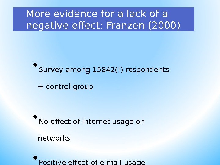 More evidence for a lack of a negative effect: Franzen  (2000) • Survey among 15842(!)
