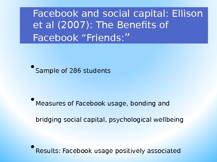 "Facebook and social capital: Ellison et al (2007): The  Benefits of Facebook "" Friends: """