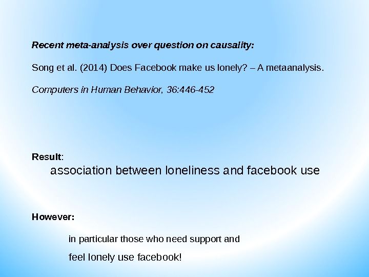Recent meta-analysis over question on causality: Song et al. (2014) Does Facebook make us lonely? –