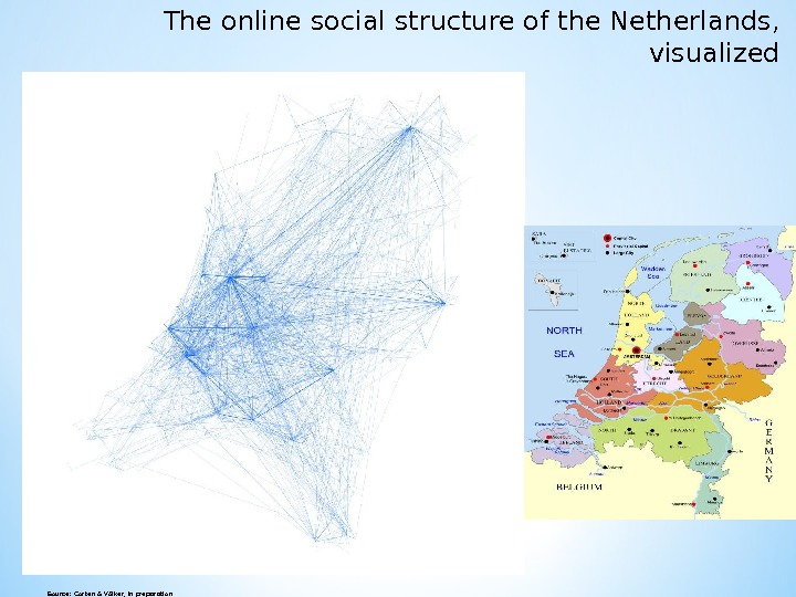 The online social structure of the Netherlands,  visualized 2/24/201 5 Source: Corten & Völker, in