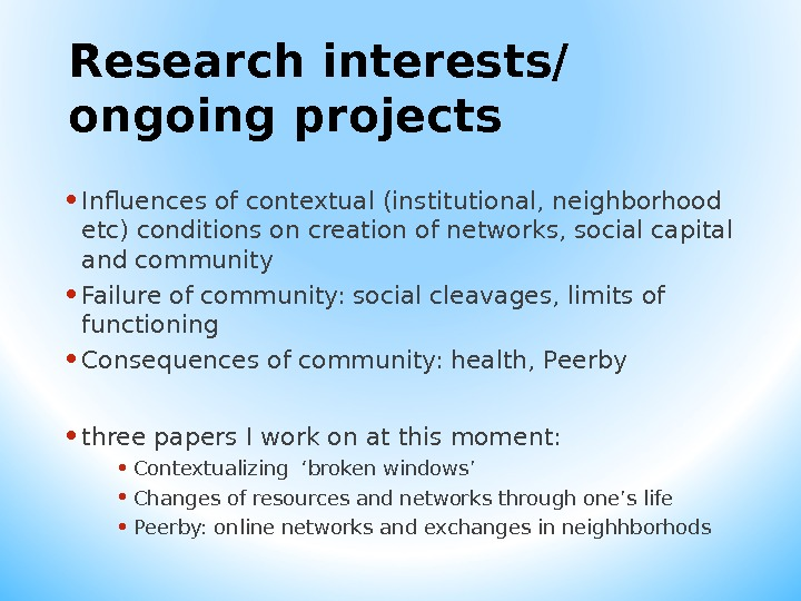 Research interests/ ongoing projects • Influences of contextual (institutional, neighborhood etc) conditions on creation of networks,