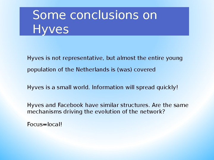 Some conclusions on Hyves is not representative, but almost the entire young population of the Netherlands