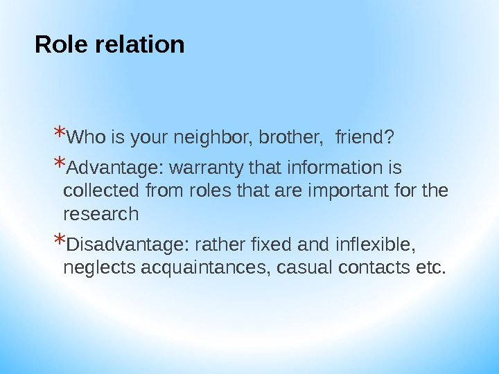 Role relation * Who is your neighbor, brother,  friend? * Advantage: warranty that information is