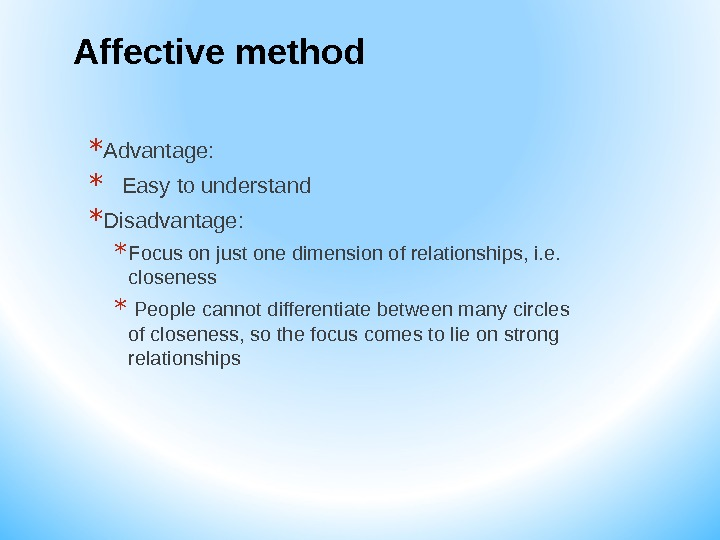 Affective method * Advantage: * Easy to understand * Disadvantage: * Focus on just one dimension