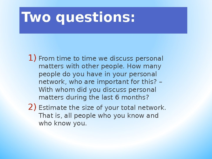 Two questions: 1) From time to time we discuss personal matters with other people. How many