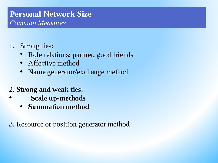 1. Strong ties:  • Role relations: partner, good friends • Affective method • Name generator/exchange