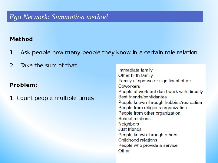 Method 1. Ask people how many people they know in a certain role relation 2. Take
