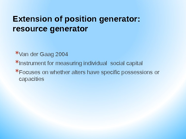 Extension of position generator:  resource generator * Van der Gaag 2004 * Instrument for measuring