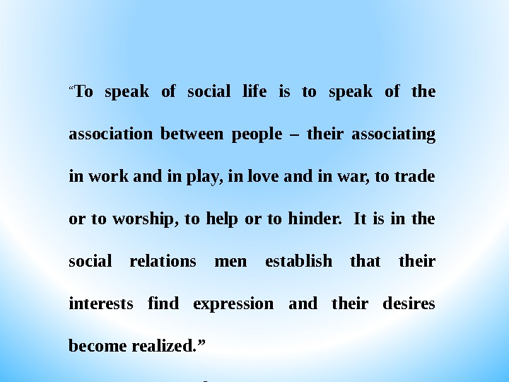 """ To speak of social life is to speak of the association between people – their"