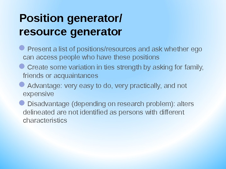 Position generator/ resource generator Present a list of positions/resources and ask whether ego can access people