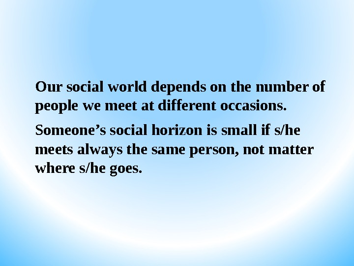 Our social world depends on the number of people we meet at different occasions. Someone's social
