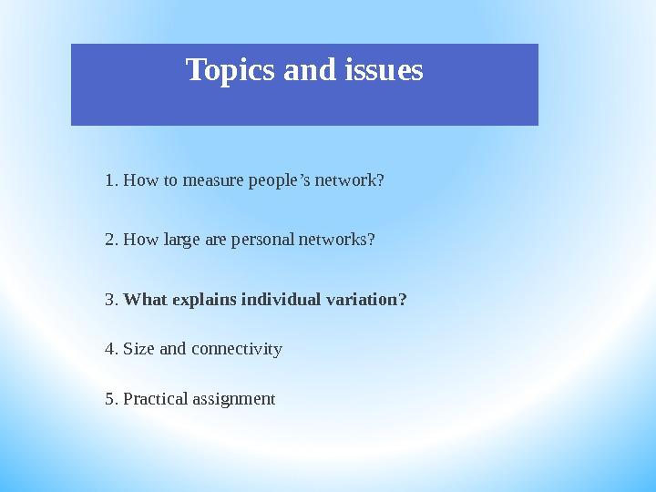 Topics and issues 1. How to measure people 's network?  2. How large are personal