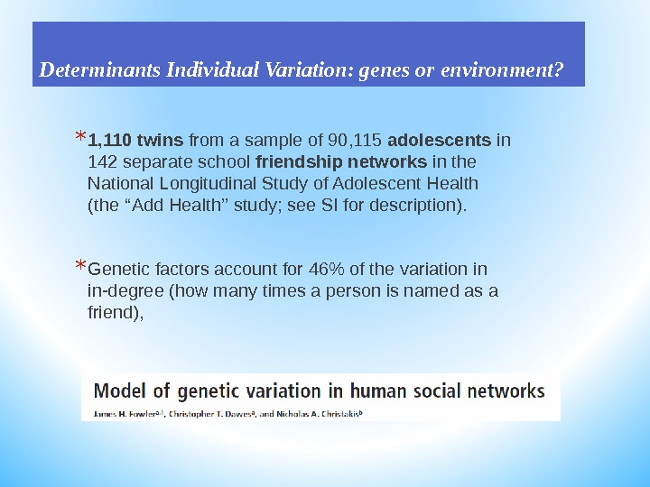 Determinants Individual Variation: genes or environment? * 1, 110 twins from a sample of 90, 115