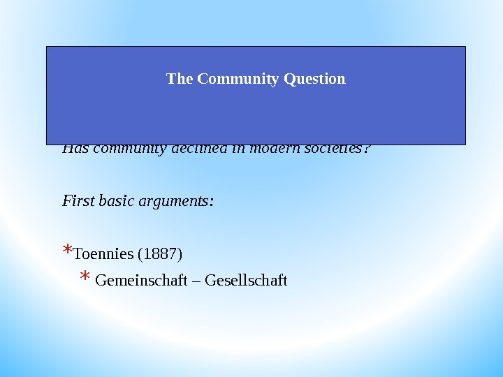 Has community declined in modern societies? First basic arguments: * Toennies (1887) *  Gemeinschaft –