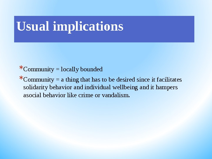 Usual implications * Community = locally bounded * Community = a thing that has to be