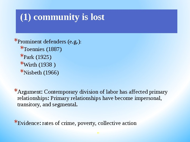 (1) community is lost * Prominent defenders (e. g. ) :  * Toennies (1887)