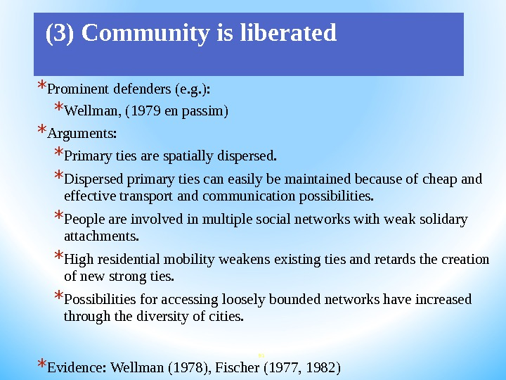 (3) Community is liberated * Prominent defenders (e. g. ):  * Wellman, (1979 en
