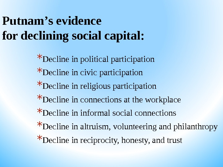 Putnam ' s evidence for declining social capital: * Decline in political participation * Decline in