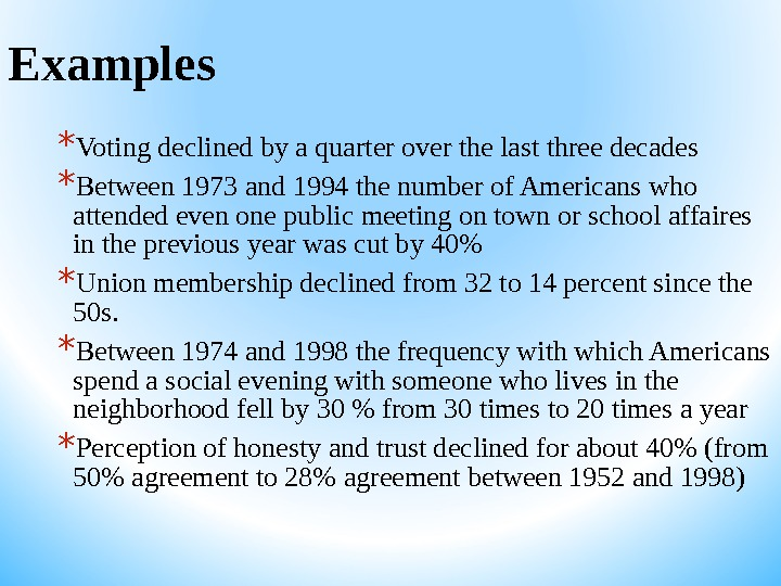 Examples * Voting declined by a quarter over the last three decades * Between 1973 and