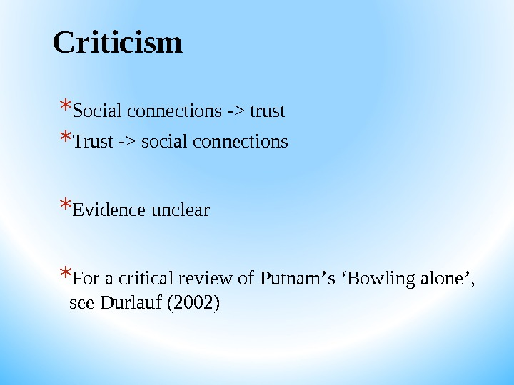 Criticism * Social connections - trust * Trust - social connections * Evidence unclear * For