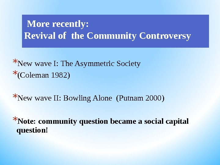 More recently:  Revival of the Community Controversy * New wave I: The Asymmetric Society