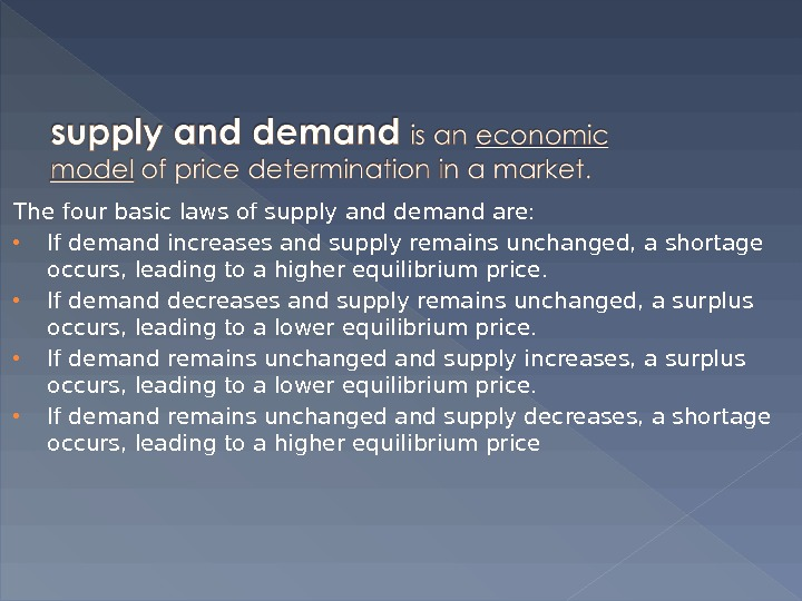 The four basic laws of supply and demand are:  If demand increases and supply remains