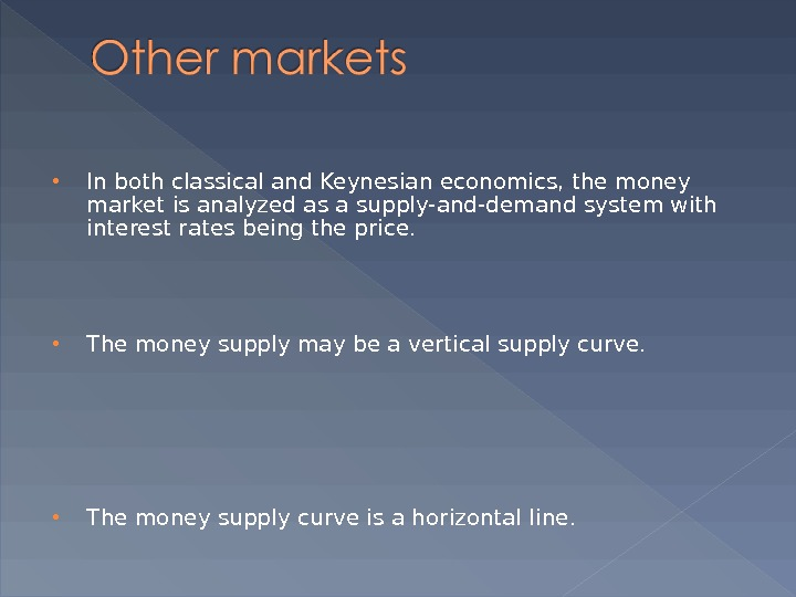 In both classical and Keynesian economics, the money market is analyzed as a supply-and-demand system
