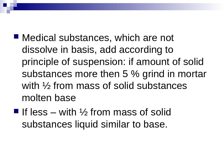 Medical substances, which are not dissolve in basis, add according to principle of suspension: if