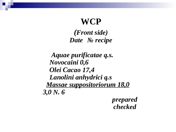 WCP ( Front side) Date № recipe  Aquae purificatae q. s. Novocaini 0, 6 Olei