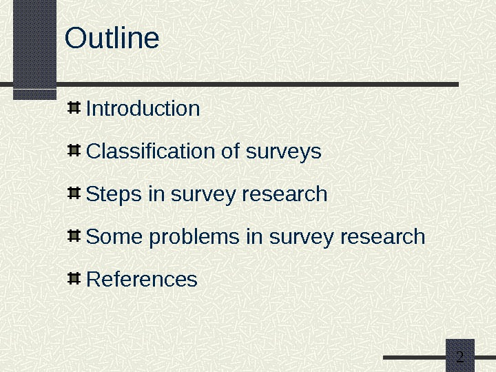 2 Outline Introduction Classification of surveys Steps in survey research Some problems in survey