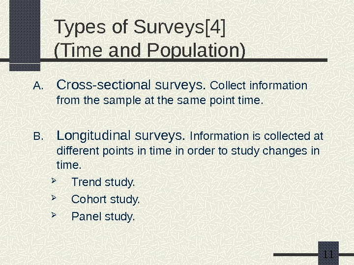 11 Types of Surveys[4] (Time and Population) A. Cross-sectional surveys. Collect information from the
