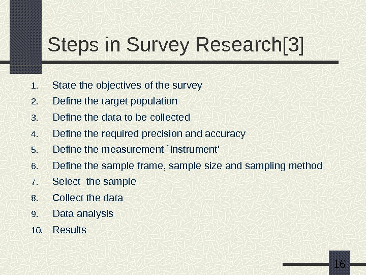 16 Steps in Survey Research[3] 1. State the objectives of the survey 2. Define