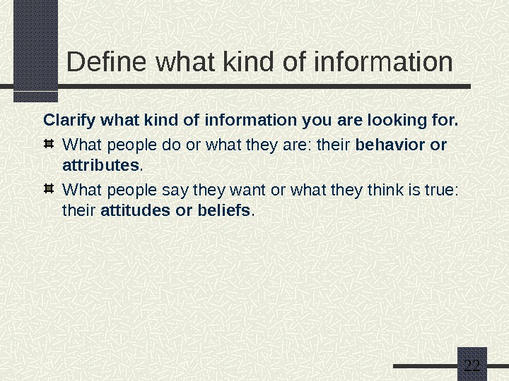22 Define what kind of information Clarify what kind of information you are looking