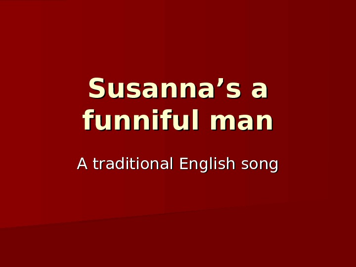 Susanna's a funniful man A traditional English song