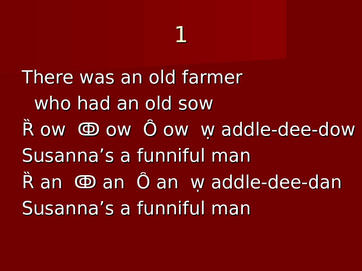 11 There was an old farmer who had an old sow Ȑ ow ↂ