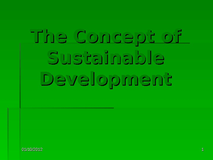 01/10/2012 11 The Concept of Sustainable Development