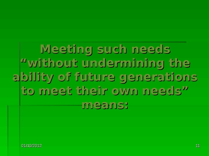 "01/10/2012 1111 Meeting such needs ""without undermining the ability of future generations to meet their own"