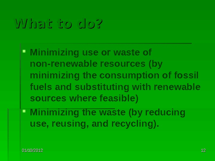 01/10/2012 1212 What to do?  Minimizing use or waste of non-renewable resources (by minimizing the