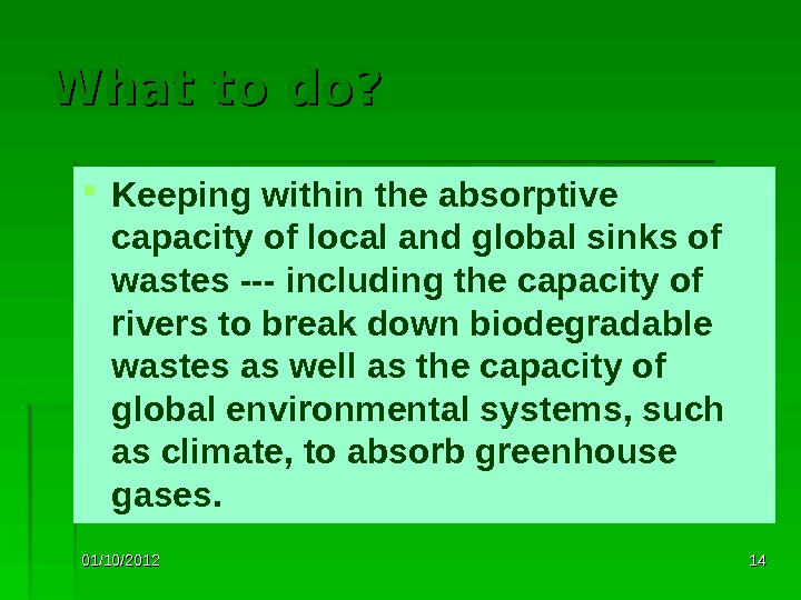 01/10/2012 1414 What to do?  Keeping within the absorptive capacity of local and global sinks