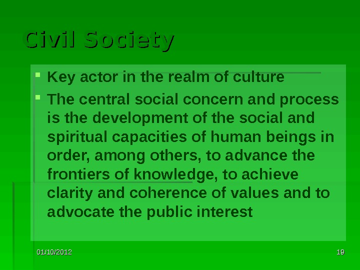 01/10/2012 1919 Civil Society Key actor in the realm of culture The central social concern and