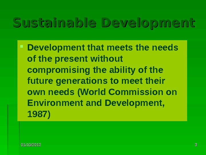 01/10/2012 33 Sustainable Development that meets the needs of the present without compromising the ability of