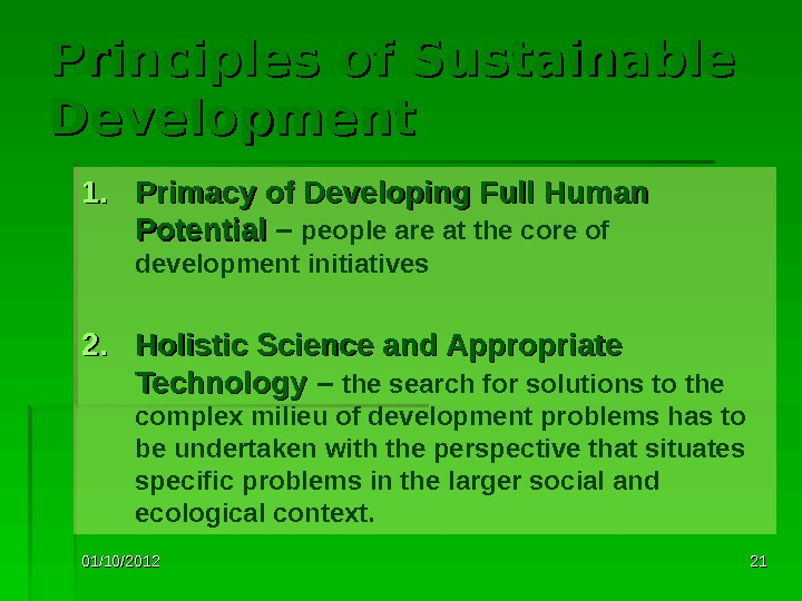 01/10/2012 2121 Principles of Sustainable Development 1. 1. Primacy of Developing Full Human Potential – people